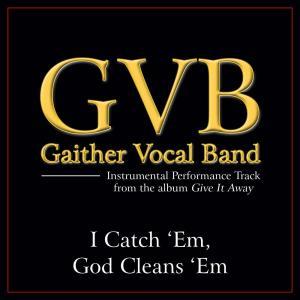 I Catch 'Em God Cleans 'Em 2011 Gaither Vocal Band