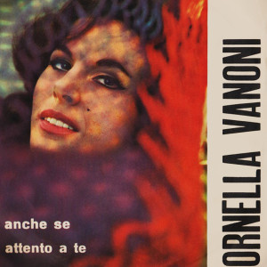 Listen to Anche Se / Attento a Te song with lyrics from Ornella Vanoni