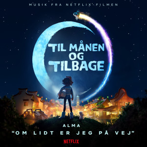 """Album Om lidt er jeg på vej (fra Netflix-filmen """"Til månen og tilbage"""") from Alma"""