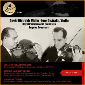 Album Johann Sebastian Bach: Concerto for 2 Violins and Continuo in D Minor, Bwv 1043 - Ludwig Van Beethoven: Romance for Violin and Orchestra No.1 In G Major, Op. 40 + No.2 In F Major, Op. 50 - Antonio Vivaldi: Concerto for 2 Violins, Strings and Continuo In ( from Igor Oistrakh