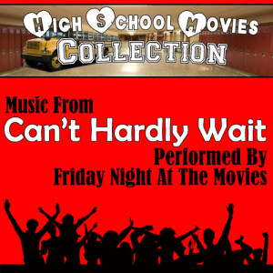 Friday Night At The Movies的專輯High School Movies Collection - Music From: Can't Hardly Wait