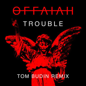 Listen to Trouble (Tom Budin Remix) song with lyrics from offaiah