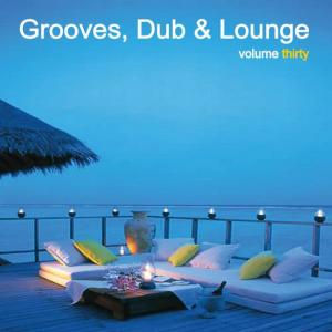 Album Grooves, Dub & Lounge Vol. 30 from Various Artists