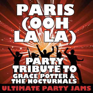 Ultimate Party Jams的專輯Paris (Ooh La La) [Party Tribute to Grace Potter & The Nocturnals]