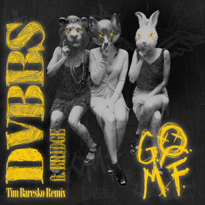 DVBBS的專輯GOMF (Tim Baresko Remix)
