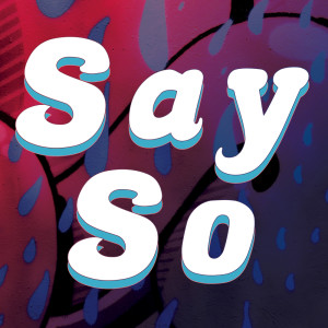 Listen to Say So song with lyrics from Sassydee