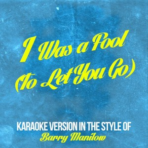 Karaoke - Ameritz的專輯I Was a Fool (To Let You Go) [In the Style of Barry Manilow] [Karaoke Version] - Single