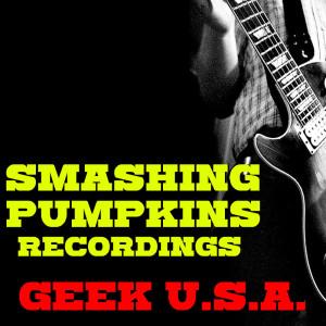 Album Geek U.S.A. Smashing Pumpkins Recordings (Explicit) from Smashing Pumpkins