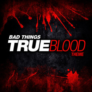 """Hollywood Movie Theme Orchestra的專輯Bad Things (From """"True Blood"""") [Instrumental Version]"""