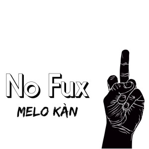 Album No Fux from Melo Kan