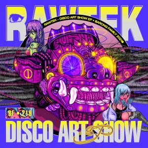 Rawtek的專輯DISCO ART SHOW (Explicit)