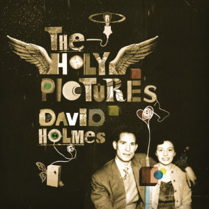 Album The Holy Pictures from David Holmes