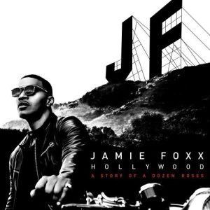 Jamie Foxx的專輯Hollywood: A Story of a Dozen Roses (Deluxe Version)