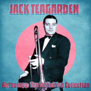 Album Anthology: The Definitive Collection (Remastered) from Jack Teagarden
