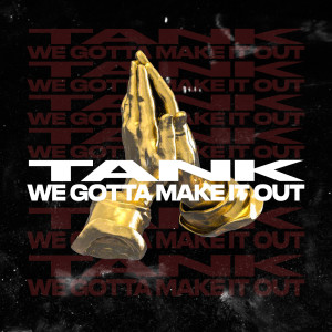 Album We Gotta Make It Out from Tank