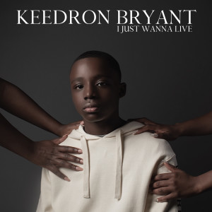 Album I JUST WANNA LIVE (Explicit) from Keedron Bryant