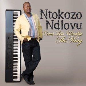 Album Come Lets Worship The King from Ntokozo Ndlovu
