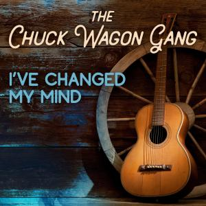 Album I've Changed My Mind from The Chuck Wagon Gang