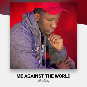 Album Me Against the World (Explicit) from Wizboy
