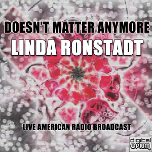 Linda Ronstadt的專輯Doesn't Matter Anymore (Live)
