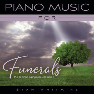 Album Piano Music For Funerals: The Comfort And Peace Collection from Stan Whitmire