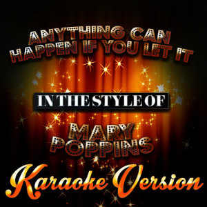 Karaoke - Ameritz的專輯Anything Can Happen If You Let It (In the Style of Mary Poppins) [Karaoke Version] - Single
