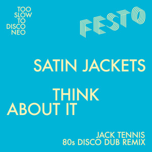 Album Think About It (Jack Tennis 80s Dub Remix) from Satin Jackets