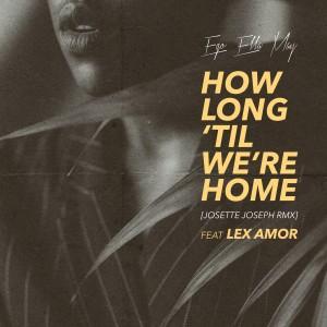 Album How Long 'Til We're Home (Josette Joseph Remix) from Lex Amor
