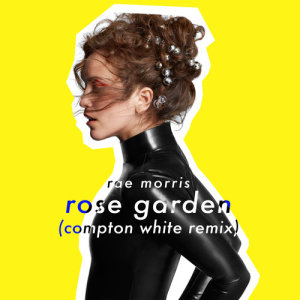 Album Rose Garden (Compton White Remix) from Rae Morris