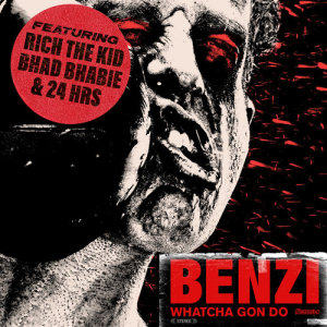 Album Whatcha Gon Do (feat. Bhad Bhabie, Rich The Kid & 24hrs) (Explicit) from Benzi