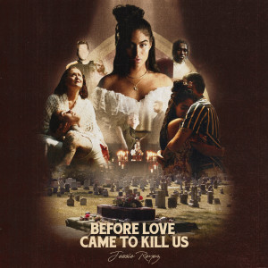 Jessie Reyez的專輯BEFORE LOVE CAME TO KILL US+