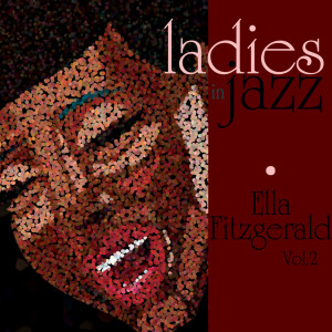 Ella Fitzgerald的專輯Ladies In Jazz - Ella Fitzgerald Vol 2