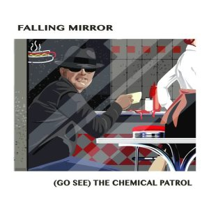 Album (Go See) The Chemical Patrol from Falling Mirror