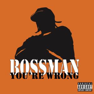 You're Wrong 2006 Bossman