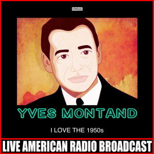 Album I Love The 1950s (Live) from Yves Montand