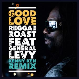 Reggae Roast的專輯Good Love (feat. General Levy) (Kenny Ken Remix)