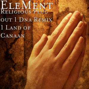 Album Religious Plug out   Dna Remix   Land of Canaan from Element