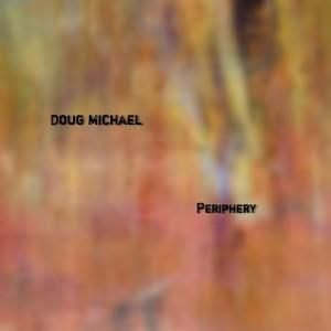Album Periphery from Doug Michael