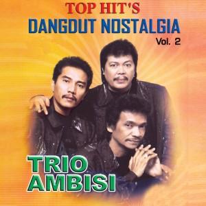 Top Hit's Dangdut Nostalgia, Vol. 2 dari Trio Ambisi