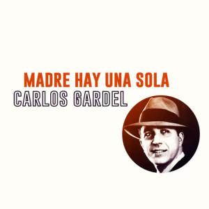 收聽Carlos Gardel的Madre Hay una Sola歌詞歌曲