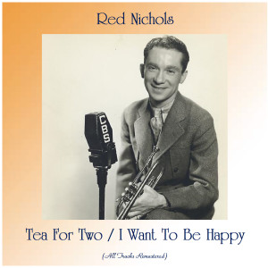 Album Tea For Two / I Want To Be Happy (All Tracks Remastered) from Red Nichols
