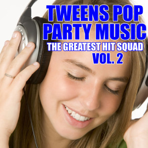 The Greatest Hit Squad的專輯Tweens Pop Party Music Vol. 2