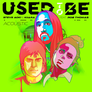 Album Used To Be (feat. Rob Thomas) (Acoustic) from Steve Aoki