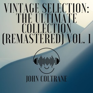 John Coltrane的專輯Vintage Selection: The Ultimate Collection (2021 Remastered), Vol. 1