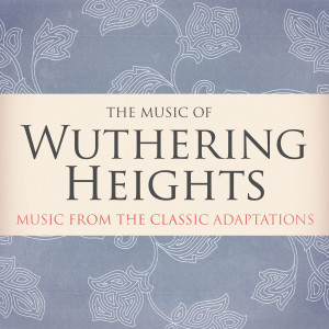 L'Orchestra Numerique的專輯The Music of Wuthering Heights - Music from the Classic Adaptions