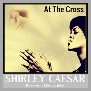 Album At The Cross from Shirley Caesar