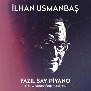 Fazil Say的專輯İlhan Usmanbaş (Türk Bestecileri Serisi, Vol. 3)