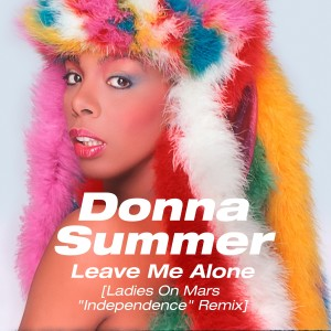 """Donna Summer的專輯Leave Me Alone (Ladies on Mars """"Independence"""" Remix)"""