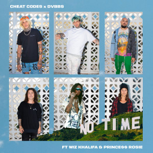 Cheat Codes的專輯No Time (feat. Wiz Khalifa and PRINCE$$ ROSIE)