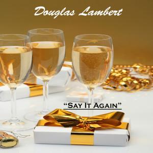 Douglas Lambert的專輯Say It Again
